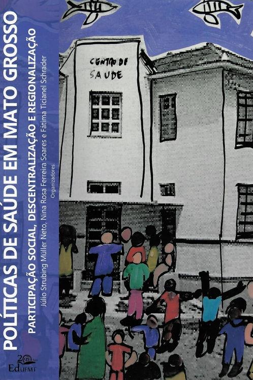 POLÍTICAS DE SAÚDE EM MT: PARTICIPAÇÃO SOCIAL, DESCENTRALIZAÇÃO E REGIONALIZAÇÃO