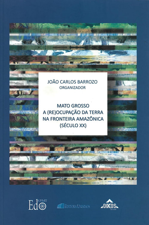 MATO GROSSO: A (RE) OCUPAÇÃO DA TERRA NA FRONTEIRA AMAZÔNIA (SÉCULO XX)