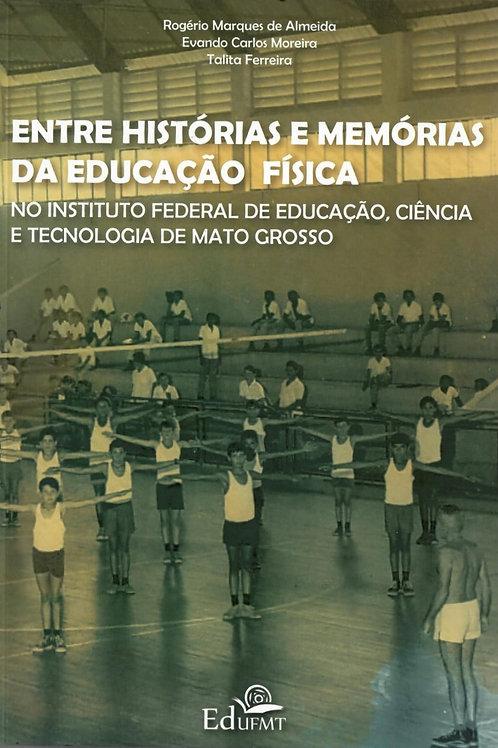 ENTRE HISTÓRIAS E MEMÓRIAS DA EDUCAÇÃO FÍSICA NO INSTITUTO FEDERAL DE EDUCAÇÃO,