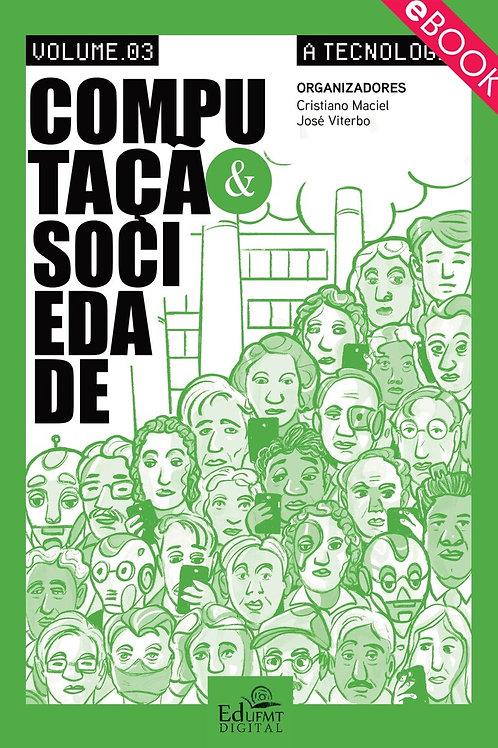 COMPUTAÇÃO E SOCIEDADE: A TECNOLOGIA - VOLUME 3