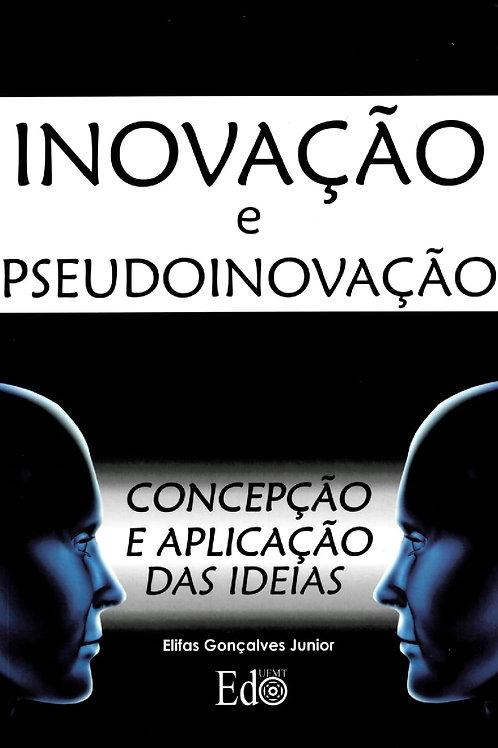 INOVAÇÃO E PSEUDOINOVAÇÃO: CONCEPÇÃO E APLICAÇÃO DAS IDÉIAS