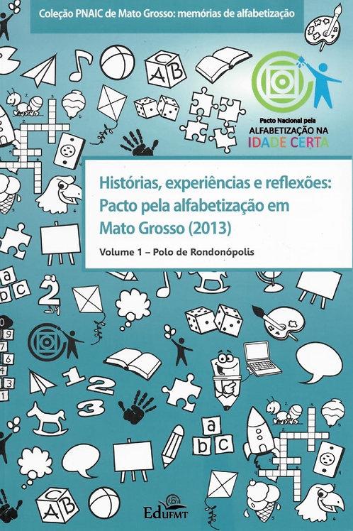HISTÓRIAS, EXPERIÊNCIAS E REFLEXÕES: PACTO PELA ALFABETIZAÇÃO EM MT (2013) V. 1