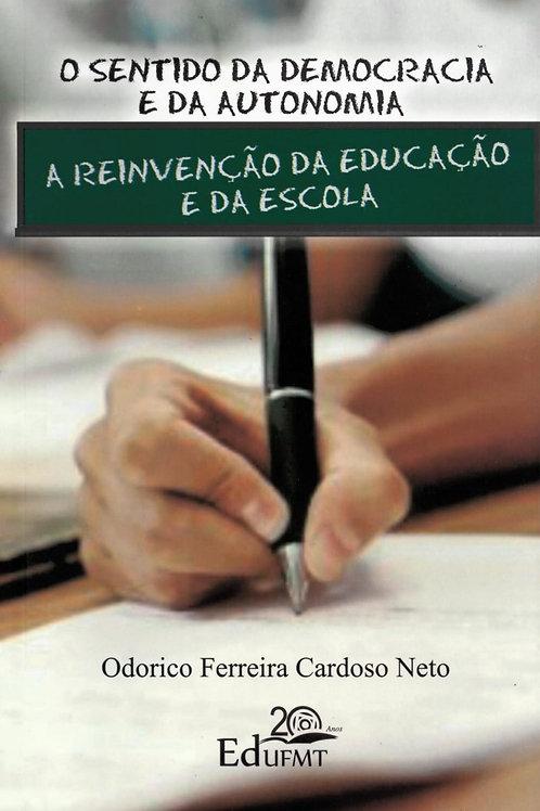 O SENTIDO DA DEMOCRACIA E DA AUTONOMIA: A REINVENÇÃO DA EDUCAÇÃO E DA ESCOLA