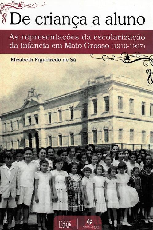 DE CRIANÇA A ALUNO: AS REPRESENTAÇÕES DA ESCOLARIZAÇÃO DA INFÂNCIA EM MT (1910-1