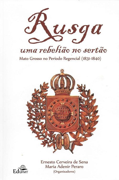 RUSGA: UMA REBELIÃO NO SERTÃO - MATO GROSSO NO PERÍODO REGENCIAL (1831 - 1840)