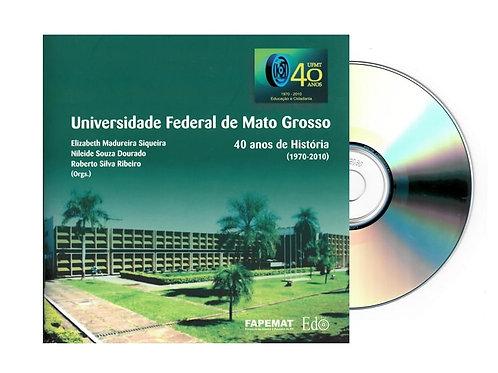 CD - UNIVERSIDADE FEDERAL DE MATO GROSSO: 40 ANOS DE HISTÓRIA