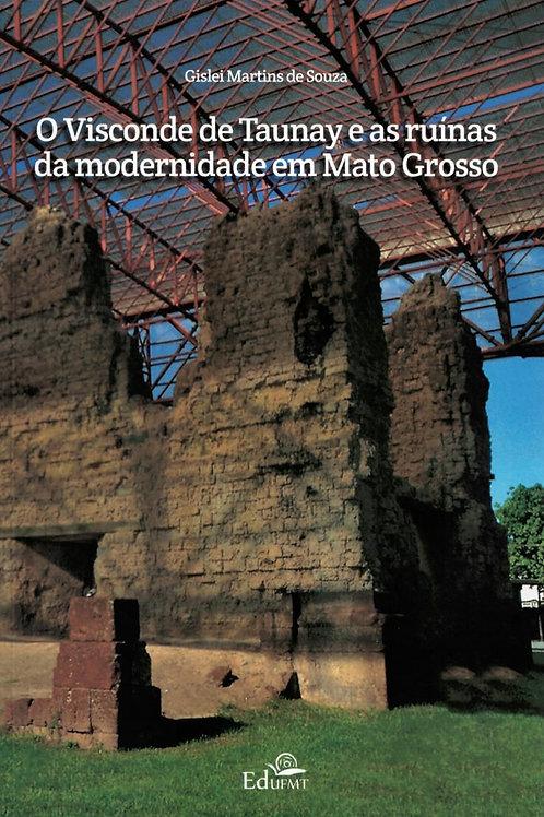 O VISCONDE DE TAUNAY E AS RUÍNAS DA MODERNIDADE EM MATO GROSSO