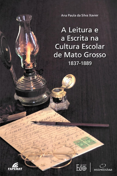 A LEITURA E A ESCRITA NA CULTURA ESCOLAR DE MATO GROSSO 1837-1889