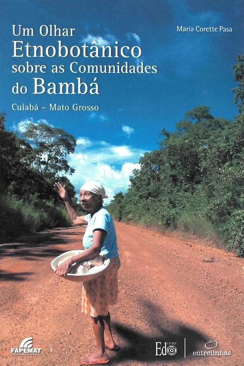 UM OLHAR ETNOBOTÂNICO SOBRE AS COMUNIDADES DO BAMBÁ CUIABÁ - MATO GROSSO