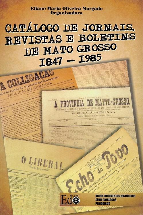 CATÁLOGO DE JORNAIS, REVISTAS E BOLETINS DE MATO GROSSO 1847 – 1985