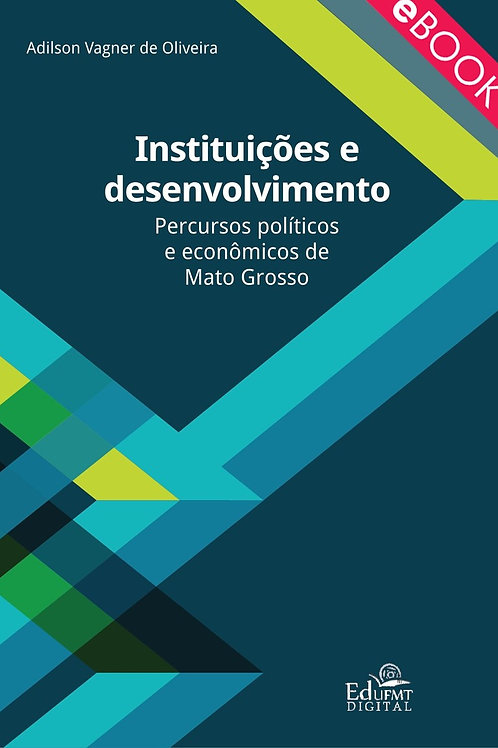 INSTITUIÇÕES E DESENVOLVIMENTO: PERCURSOS POLÍTICOS E ECONÔMICOS DE MATO GROSSO