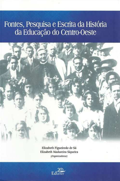 FONTES, PESQUISAS E ESCRITA DA HISTÓRIA DA EDUCAÇÃO DO CENTRO-OESTE