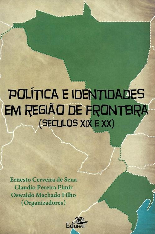 POLÍTICA E IDENTIDADES EM REGIÃO DE FRONTEIRA (SÉCULOS XIX E XX)