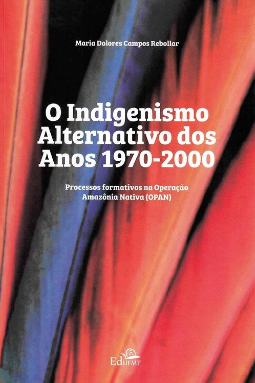 O INDIGENISMO ALTERNATIVO DOS ANOS 1970-2000: PROCESSOS FORMATIVOS NA OPERAÇÃO A