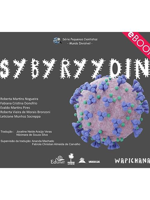 SYBYRYYDIN (CORONAVÍRUS VERSÃO EM WAPICHANA) - SÉRIE PEQUENOS CIENTISTAS
