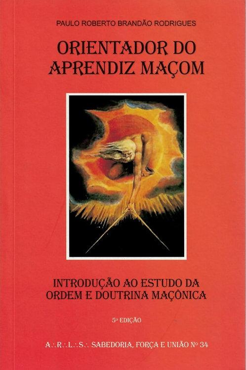 ORIENTADOR DO APRENDIZ MAÇOM: INTRODUÇÃO AO ESTUDO DA ORDEM E DOUTRINA MAÇÔNICA
