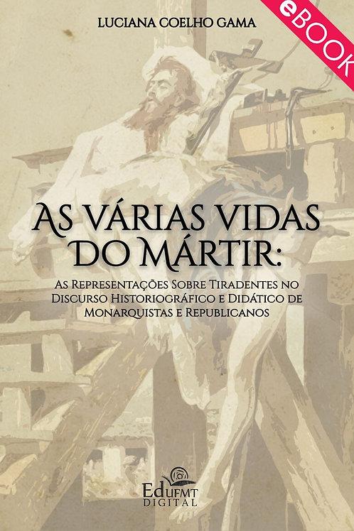 AS VÁRIAS VIDAS DO MÁRTIR: AS REPRESENTAÇÕES SOBRE TIRADENTES NO DISCURSO HISTOR