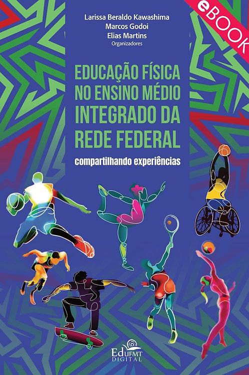 EDUCAÇÃO FÍSICA NO ENSINO MÉDIO INTEGRADO DA REDE FEDERAL: COMPARTILHANDO EXP...