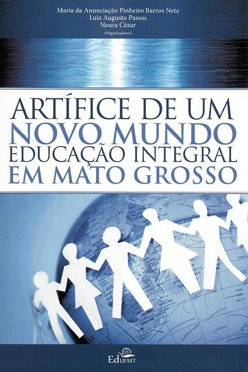 ARTÍFICE DE UM NOVO MUNDO EDUCAÇÃO INTEGRAL EM MATO GROSSO
