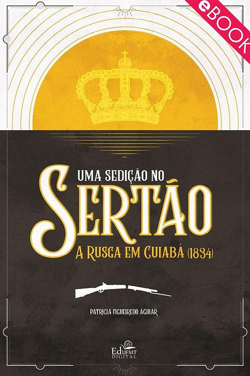UMA SEDIÇÃO NO SERTÃO: A RUSGA EM CUIABÁ (1834)