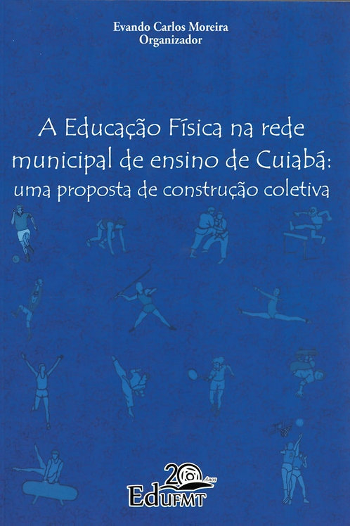A EDUCAÇÃO FÍSICA NA REDE MUNICIPAL DE ENSINO DE CUIABÁ: UMA PROPOSTA DE CONSTRU