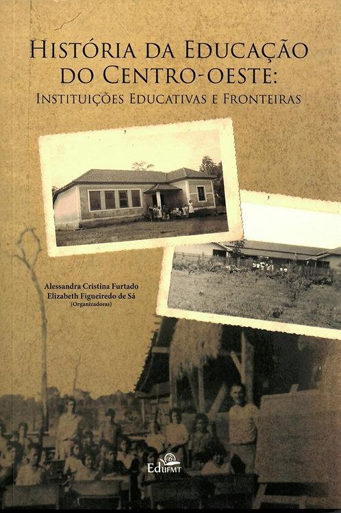 HISTÓRIA DA EDUCAÇÃO DO CENTRO-OESTE: INSTITUIÇÕES EDUCATIVAS E FRONTEIRAS