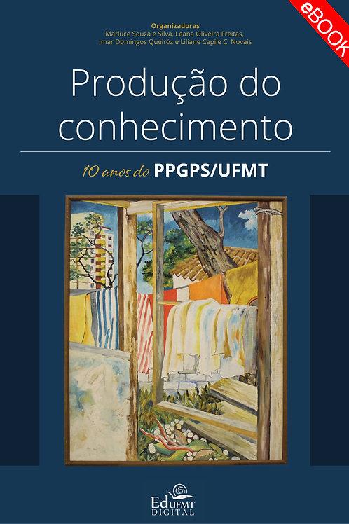 PRODUÇÃO DO CONHECIMENTO: 10 ANOS DO PPGPS/UFMT
