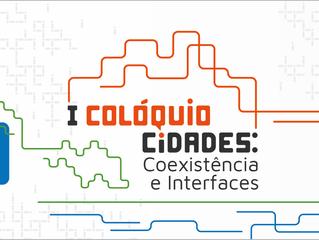 I Colóquio Cidades: Coexistências e interfaces está com inscrições abertas. Veja a programação.