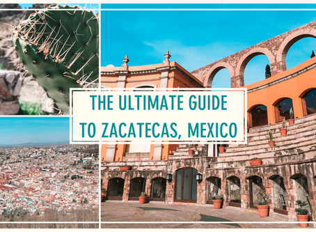 The Ultimate Guide to Zacatecas, Mexico