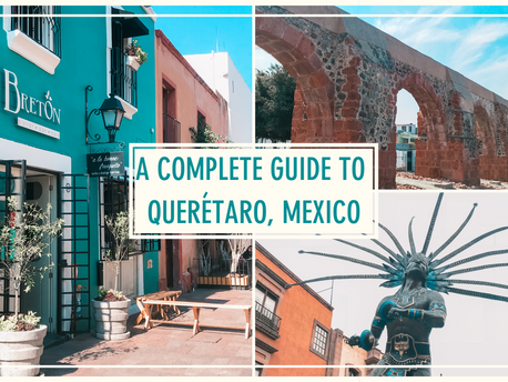 A Complete Guide to Querétaro, Mexico