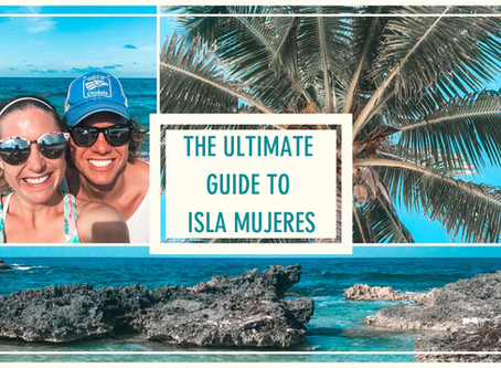 The Ultimate Guide to Isla Mujeres