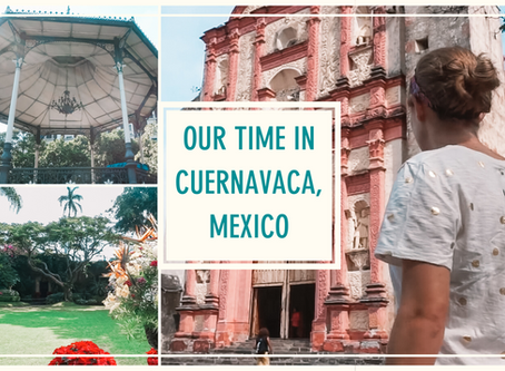 Our Time in Cuernavaca, Mexico