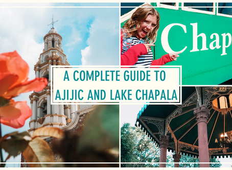 A Complete Guide to Ajijic and Lake Chapala, Mexico