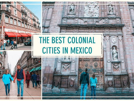 A Guide to the Best Colonial Cities in Mexico