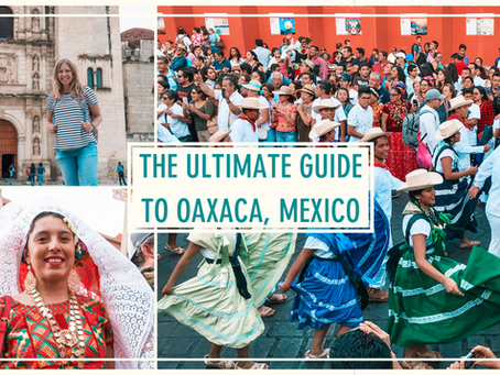 The Ultimate Guide to Oaxaca, Mexico