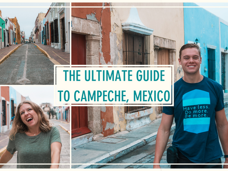 The Ultimate Guide to Campeche, Mexico