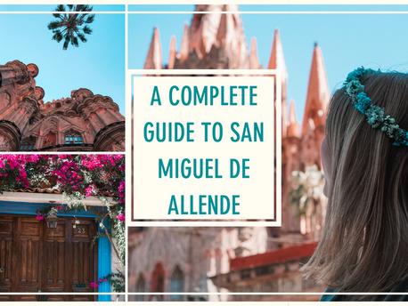 A Complete Guide to San Miguel de Allende