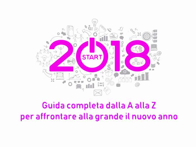 2018 [GUIDA COMPLETA dalla A alla Z per affrontare alla grande il nuovo anno]