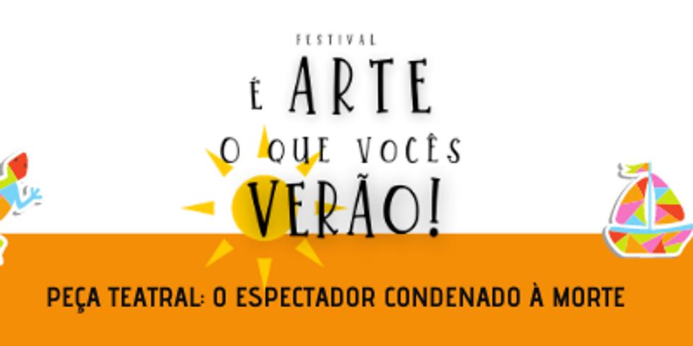 O Espectador condenado à morte (Espetáculo On-line do Festival É arte o que vocês verão!)