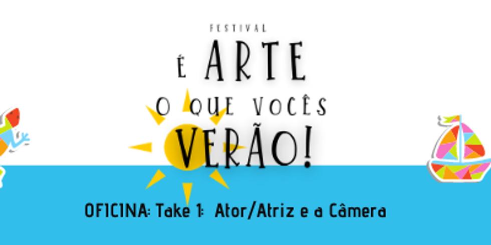 Take 1: O Ator/ A atriz e a Câmera (Oficina do Festival É arte o que vocês verão!)
