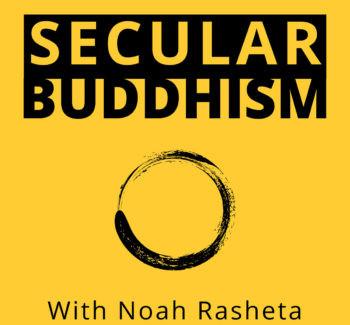 Noah Rasheta: Secular Buddhism #8