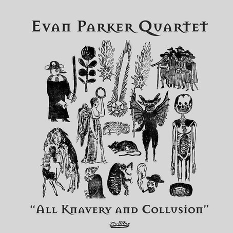 """The Evan Parker Quartet: """"All Knavery and Collusion"""""""
