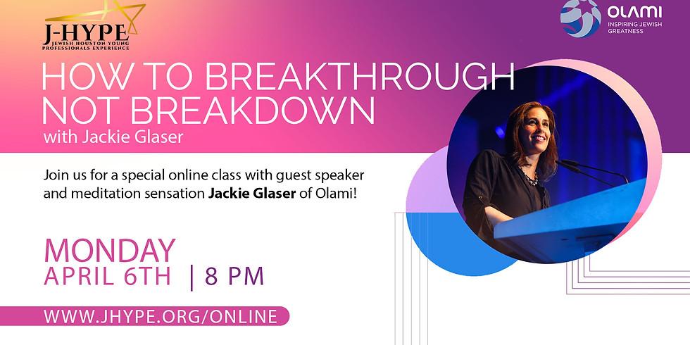 How To Breakthrough Not Breakdown