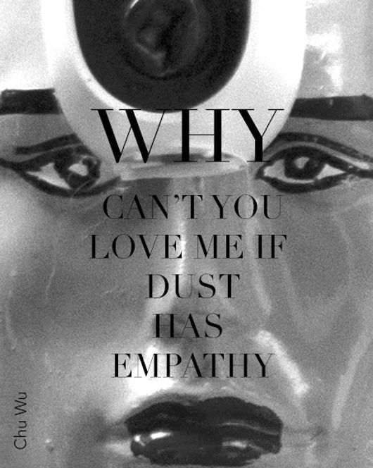 Text on Image: why can't you love me if dust has empathy, Chu Wu. In the image