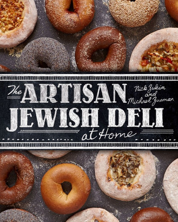 THE ARTISAN JEWISH DELI AT HOME by Nick Zuckin and Michael Zusman
