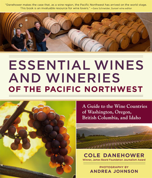 ESSENTIAL WINES AND WINERIES OF THE PACIFIC NORTHWEST by Cole Danehower