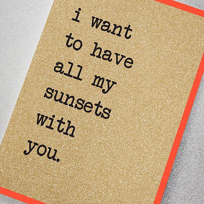 All My Sunsets With You Glitter Card