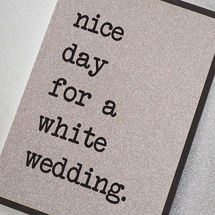 Nice Day For A White Wedding Glitter Card
