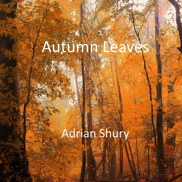 Autumn Leaves - Adrian Shury (May 2018)