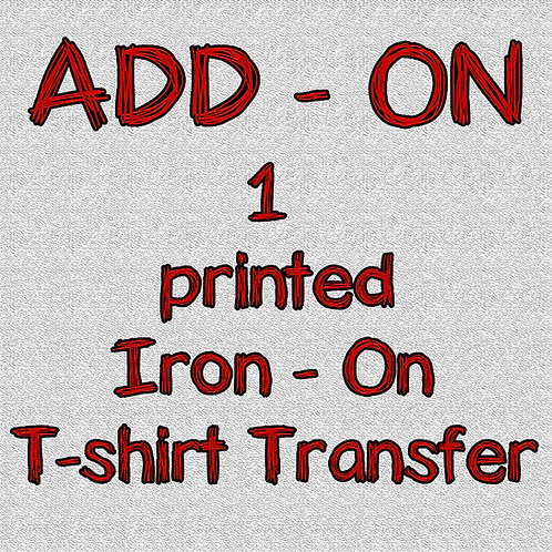 1 Printed Iron On T-Shirt Transfer - ADD-ON